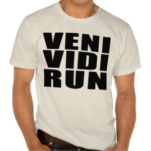 Funny Running Quotes Jokes : Veni Vidi Run T-shirts