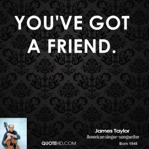 You've Got A Friend.