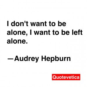 Want To Be Left Alone Quotes