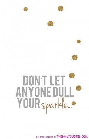 Dont Ever Let Anyone Dull Your Sparkle Quote