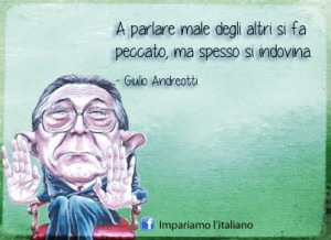 ... degli altri si fa peccato, ma spesso si indivina. (Giulio Andreotti