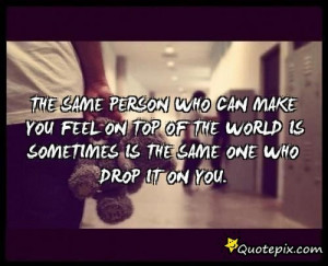 The Same Person Who Can Make You Feel On Top Of The World Is Sometimes ...