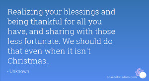 your blessings and being thankful for all you have, and sharing ...