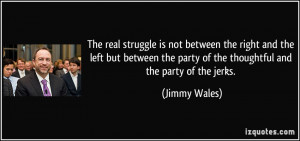 The real struggle is not between the right and the left but between ...