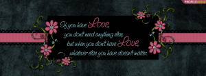 have love, you don't need anything else, but when you don't have love ...