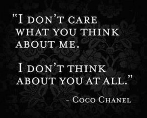 don't care what you think about me.I don't think about you at all.