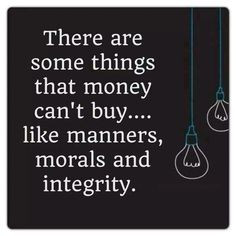 There are some things money cannot buy, like manners, morals and ...
