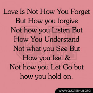 Love Is Not How You Forget But How you forgive Not how you Listen But ...