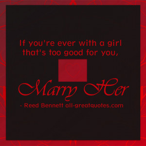 If you're ever with a girl that's too good for you | Love Quote