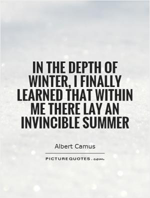 In the depth of winter, I finally learned that within me there lay an ...