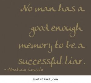 Make picture quotes about success - No man has a good enough memory to ...