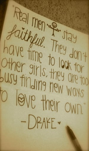 Real men stay faithful. They Don't have time to look for other girls ...