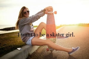 Skater Girl Quotes Include: skater girl,