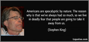 ... fear that people are going to take it away from us. - Stephen King