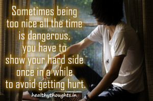 life quotes_Sometimes being too nice all the time is dangerous