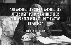 quote-Gilbert-K.-Chesterton-all-architecture-is-great-architecture ...
