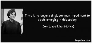 ... to blacks emerging in this society. - Constance Baker Motley