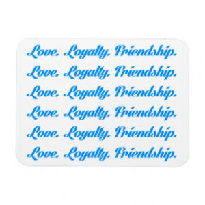 loyalty3 LOVE LOYALTY FRIENDS QUOTES FRIENDSHIP Vinyl Magnet