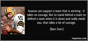 team that is winning - it takes no courage. But to stand behind a team ...