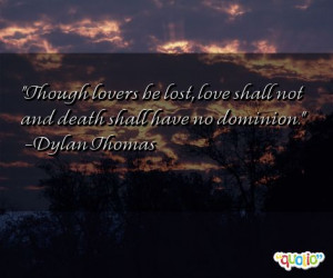 Though love rs be lost , love shall not and death shall have no ...