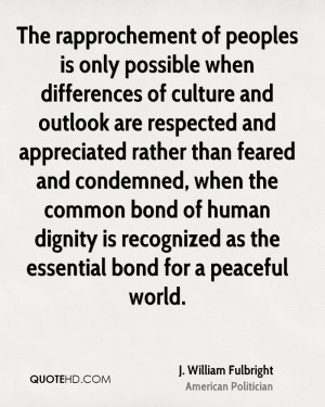 The rapprochement of peoples is only possible when differences of ...