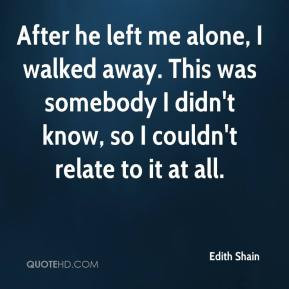 After he left me alone, I walked away. This was somebody I didn't know ...