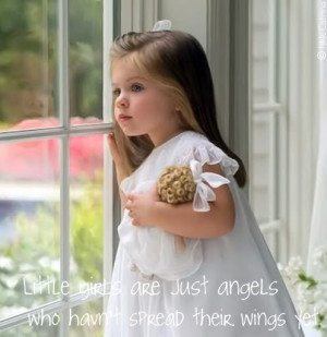 Little Girls Are Just Angels Who Haven't Spread Their Wings Yet