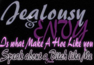 ... What Make A Hoe Like You Speak About a Bitch Like Me ~ Jealousy Quote