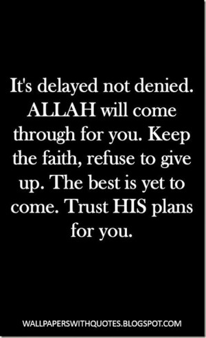 Keep The Faith, Refuse To Give Up… |It's Delayed Not Denied