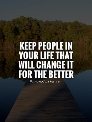 Quotes About People Changing For The Good Keep people in your life ...
