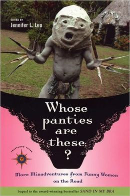 ... Panties Are These? More Misadventures from Funny Women on the Road