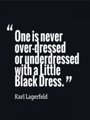 """... With A Little Black Dress """" - Karl Lagerfeld ~ Clothing Quotes"""