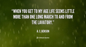 quote-A.-C.-Benson-when-you-get-to-my-age-life-65588.png