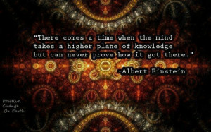 there comes a time when the mind takes a higher plane of knowledge but ...