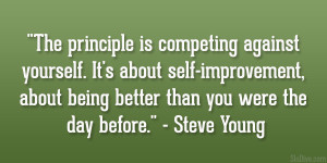 "... , about being better than you were the day before."" – Steve Young"