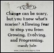Change can be scary, but you know what's scarier? Allowing fear to ...