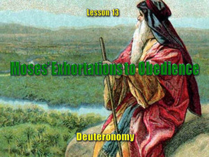 Old Testament Lesson 13, PowerPoint: Moses' Exhortation to Obedience ...