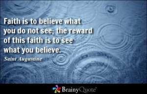 Faith is to believe what you do not see; the reward of this faith is ...