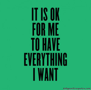It is ok for me to have everything i want.