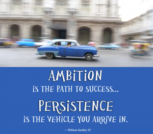 Ambition is the Path to Success... Persistence is the vehicle you ...