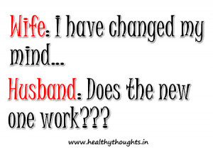 WIFE: I have changed my mind…