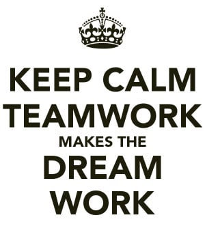 KEEP CALM TEAMWORK MAKES THE DREAM WORK