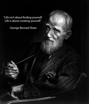 ... heard it put this way when I was younger. George Bernard Shaw quote