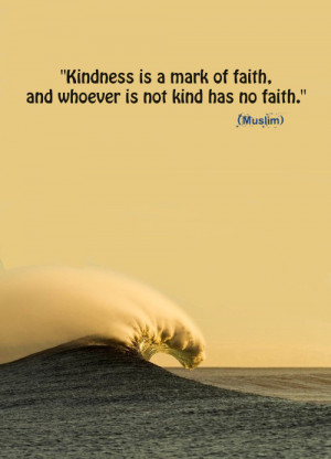 """... is not kind has no faith.""""(Muslim) Submitted by guidanceforyoursoul"""