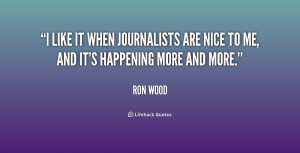 like it when journalists are nice to me, and it's happening more and ...
