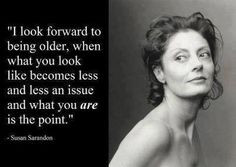 aging quote by Susan Sarandon More