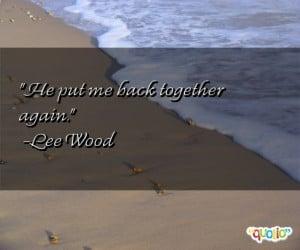 He put me back together again. -Lee Wood