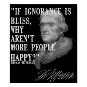 If ignorance is bliss... print