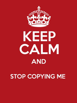 KEEP CALM AND STOP COPYING ME Poster