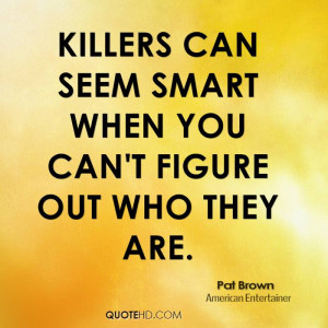 Killers can seem smart when you can't figure out who they are.
